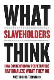 What Slaveholders Think by Austin Choi-Fitzpatrick