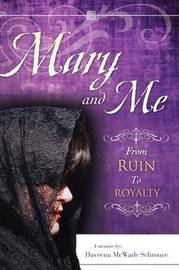 Mary and Me from Ruin to Royalty by Daveena McWade Schronce image