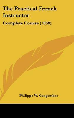 The Practical French Instructor: Complete Course (1858) by Philippe W Gengembre image