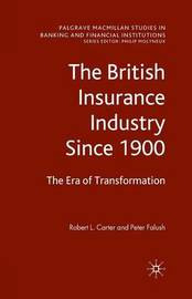 The British Insurance Industry Since 1900 by Robert L Carter
