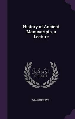History of Ancient Manuscripts, a Lecture by William Forsyth image