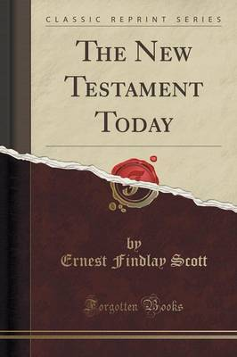 The New Testament Today (Classic Reprint) by Ernest Findlay Scott