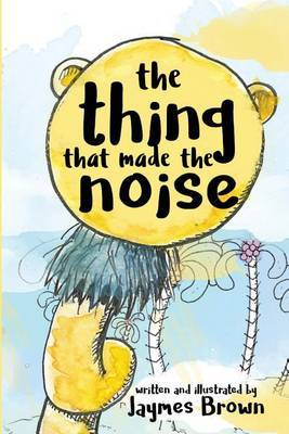 The Thing That Made the Noise by Jaymes Brown image