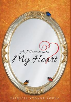 A Mirror Into My Heart by Patricia Yvonne Young image