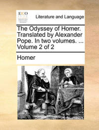 The Odyssey of Homer. Translated by Alexander Pope. in Two Volumes. ... Volume 2 of 2 by Homer