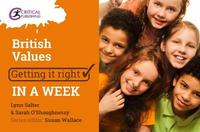 British Values: Getting it Right in a Week by Sarah O'Shaugnessy