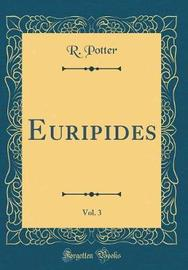 Euripides, Vol. 3 (Classic Reprint) by R Potter image