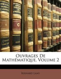 Ouvrages de Mathmatique, Volume 2 by Bernard Lamy