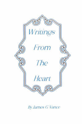 Writings from the Heart by James G. Vance
