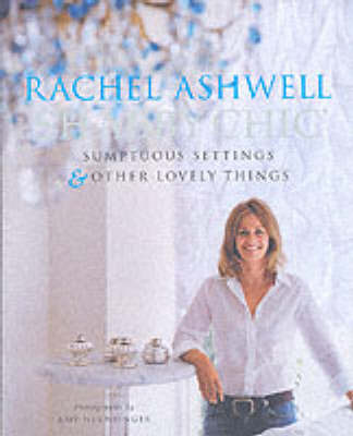 Shabby Chic: Sumptuous Settings and Lovely Things by Rachel Ashwell