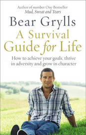 A Survival Guide for Life by Bear Grylls image