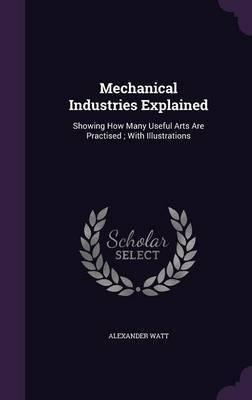 Mechanical Industries Explained by Alexander Watt