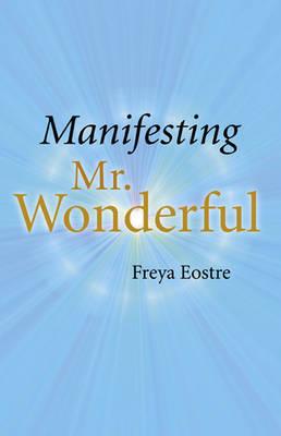Manifesting Mr Wonderful by Freya Eostre