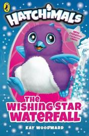 Hatchimals: The Wishing Star Waterfall by Kay Woodward