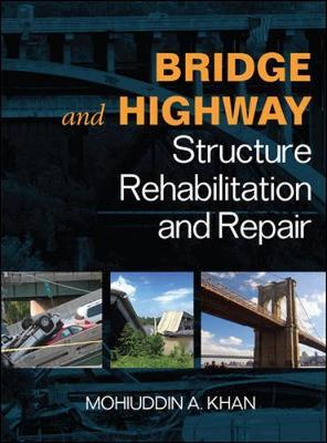 Bridge and Highway Structure Rehabilitation and Repair by Mohiuddin Ali Khan