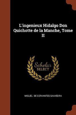 L'Ingenieux Hidalgo Don Quichotte de la Manche, Tome II by Miguel De Cervantes Saavedra