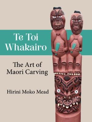 Te Toi Whakairo: the Art of Maori Carving