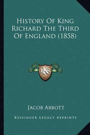 History of King Richard the Third of England (1858) History of King Richard the Third of England (1858) by Jacob Abbott