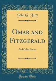 Omar and Fitzgerald, and Other Poems (Classic Reprint) by John George Jury image