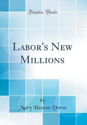 Labor's New Millions (Classic Reprint) by Mary Heaton Vorse