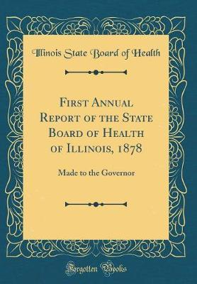 First Annual Report of the State Board of Health of Illinois, 1878 by Illinois State Board of Health