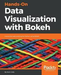 Hands-On Data Visualization with Bokeh by Kevin Jolly