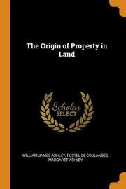 The Origin of Property in Land by William James Ashley