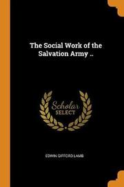 The Social Work of the Salvation Army .. by Edwin Gifford Lamb