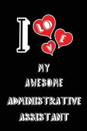 I Love My Awesome Administrative Assistant by Lovely Hearts Publishing