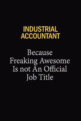 Industrial Accountant Because Freaking Awesome Is Not An Official Job Title by Blue Stone Publishers