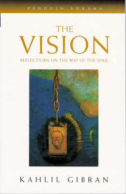 The Vision: Reflections on the Way of the Soul by Kahlil Gibran image