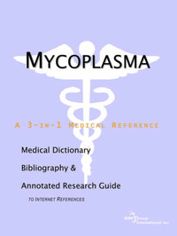 Mycoplasma - A Medical Dictionary, Bibliography, and Annotated Research Guide to Internet References by ICON Health Publications image