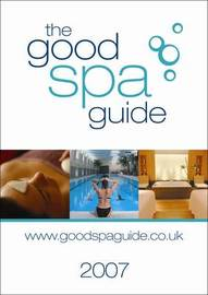 The Good Spa Guide: The Independent Comprehensive Guide to UK Spas, Therapies and Treatments: 2007 image