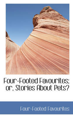 Four-Footed Favourites; or, Stories About Pets by Four-Footed Favourites image