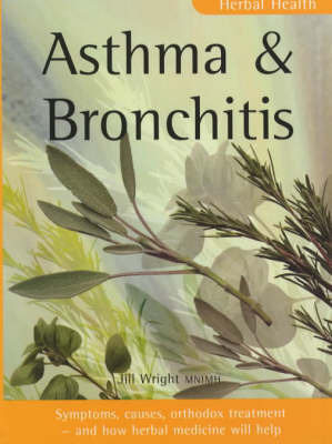 Asthma and Bronchitis: Symptoms, Causes, Orthodox Treatment - And How Herbal Medicine Will Help by Jill Wright image