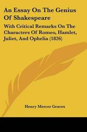 An Essay On The Genius Of Shakespeare: With Critical Remarks On The Characters Of Romeo, Hamlet, Juliet, And Ophelia (1826) by Henry Mercer Graves image