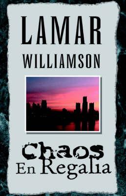 Chaos En Regalia by LaMar Williamson