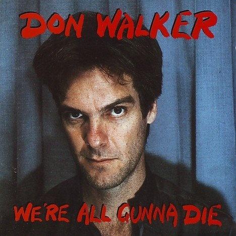 We're All Gunna Die by Don Walker