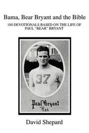 Bama, Bear Bryant and the Bible: 100 Devotionals Based on the Life of Paul by Lead Academic Programmer Center for Digital Humanities David Shepard (California State University - Fullerton, USA The Middle Matters, USA The Middle