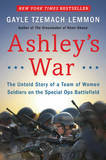 Ashley's War: The Untold Story of a Team of Women Soldiers on the Special Ops Battlefield by Gayle Tzemach Lemmon