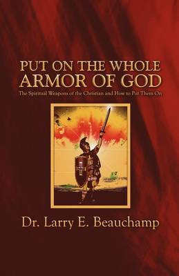 Put on the Whole Armor of God by Dr. Larry E. Beauchamp