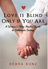 Love Is Blind Only If You Are by Debra Kunz