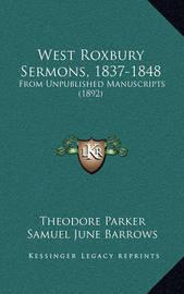 West Roxbury Sermons, 1837-1848: From Unpublished Manuscripts (1892) by Franklin Benjamin Sanborn