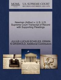 Newman (Arthur) V. U.S. U.S. Supreme Court Transcript of Record with Supporting Pleadings by Julius Lucius Echeles