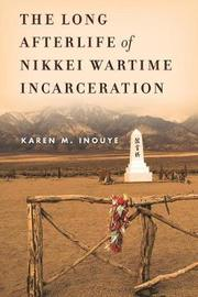 The Long Afterlife of Nikkei Wartime Incarceration by Karen M. Inouye