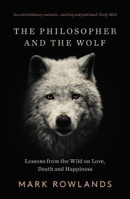 The Philosopher and the Wolf by Mark Rowlands