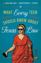 What Every Teen Should Know about Texas Law by L Jean Wallace