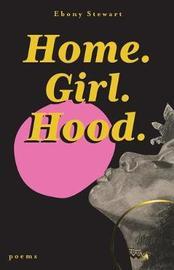 Home. Girl. Hood. by Ebony Stewart