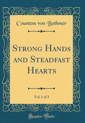Strong Hands and Steadfast Hearts, Vol. 1 of 3 (Classic Reprint) by Countess Von Bothmer image