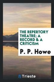 The Repertory Theatre; A Record & a Criticism by P.P. Howe image
